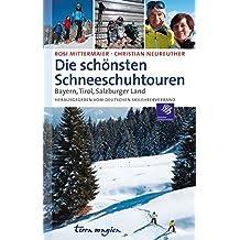 Die schönsten Schneeschuhtouren: Bayern, Tirol, Salzburger Land