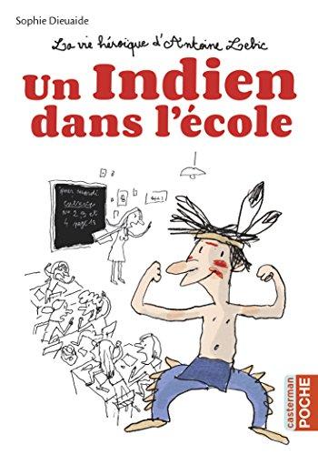 La vie héroïque d'Antoine Lebic : Un Indien dans l'école