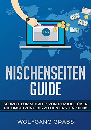 Nischenseiten Guide: Schritt für Schritt : Von der Idee über die Umsetzung bis zu den ersten 1000 Euro