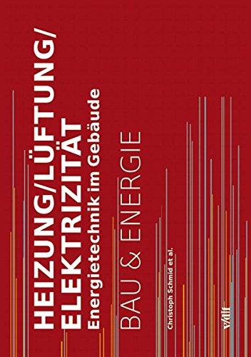 Heizung, Lüftung, Elektrizität: Energietechnik im Gebäude (Bau und Energie)
