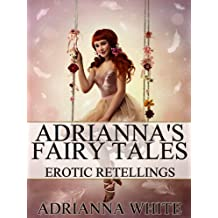 Adrianna's Fairy Tales: Erotic Retellings (English Edition)