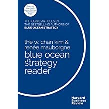 The W. Chan Kim and Renée Mauborgne Blue Ocean Strategy Reader: The iconic articles by bestselling authors W. Chan Kim and Renée Mauborgne (English Edition)
