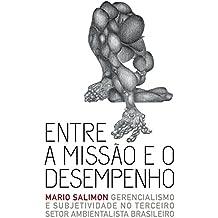 Entre a missão e o desempenho: Gerencialismo e subjetividade no terceiro setor ambientalista brasileiro (Portuguese Edition)
