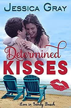Determined Kisses (Love in Sandy Beach Book 4) by [Gray, Jessica]