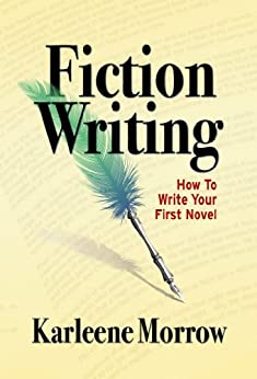 Fiction Writing: How to Write Your First Novel by [Morrow, Karleene]