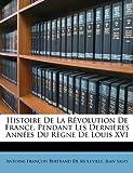 Histoire de La Rvolution de France, Pendant Les Dernires Annes Du Rgne de Louis XVI