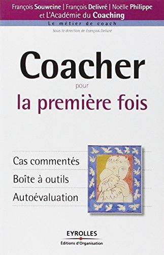 Coacher pour la première fois: Cas commentés. Boîte à outils. Autoévaluation par François Souweine