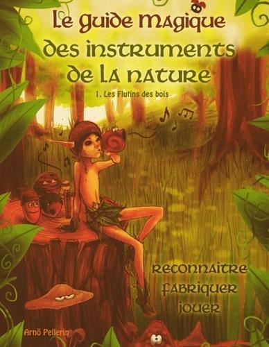 Le guide magique des instruments de la nature : Tome 1 : Les flutins des bois