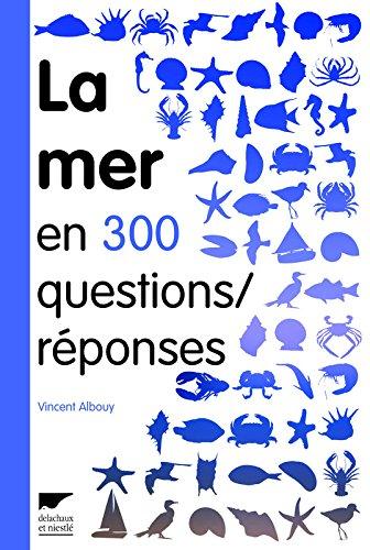 La mer en 300 questions/réponses : Guide des curieux du bord de mer par Vincent Albouy