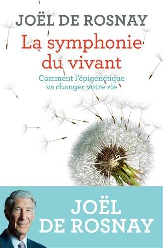 La symphonie du vivant : Comment l'épigénétique va changer votre vie