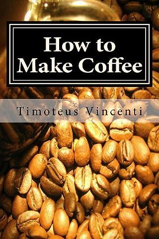 How to Make Coffee: Coffee beans, roasting coffee, espresso, iced