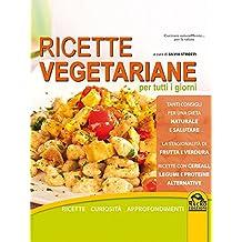 Ricette vegetariane per tutti i giorni: Con curiosità e approfondimenti (Italian Edition)