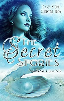 The Secret Stories - Sammelband von [Stone, Casey, Troy, Christine]