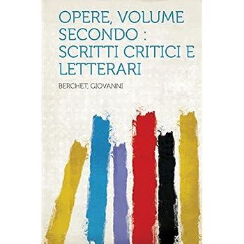Opere, Volume Secondo: Scritti Critici E Letterari