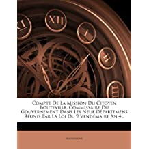 Compte de La Mission Du Citoyen Bouteville, Commissaire Du Gouvernement Dans Les Neuf D Partemens R Unis Par La Loi Du 9 Vend Maire an 4.
