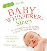 Top Tips from the Baby Whisperer: Sleep: Secrets to Getting Your Baby to Sleep through the Night by Melinda Blau (2009-09-03)