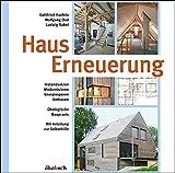 Hauserneuerung: Instandsetzen - Modernisieren - Energiesparen - Umbauen. Ökologische Baupraxis. Mit Anleitung zur Selbsthilfe. - Gottfried Haefele, Wolfgang Oed, Ludwig Sabel