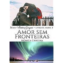 Amor sem Fronteiras - Parte Dois  (Paixões Gregas Livro 9) (Portuguese Edition)