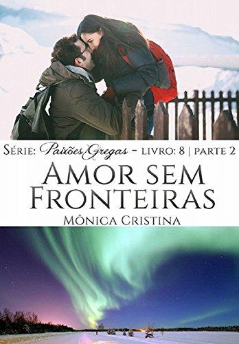 Amor sem Fronteiras - Parte Dois  (Paixões Gregas Livro 9) (Portuguese Edition) por Mônica Cristina