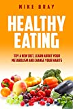 Healthy Eating: Try a new diet, learn about your metabolism and change your habits