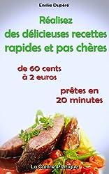 Réalisez des délicieuses recettes rapides et pas chères [livre 1] [de 60 cents à 2 euros, prêtes en 20 minutes]