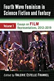Fourth Wave Feminism in Science Fiction and Fantasy: Volume 1. Essays on Film Representations, 2012-2019 (English Edition)