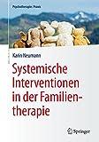 Systemische Interventionen in der Familientherapie: (Psychotherapie: Praxis)