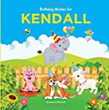 Birthday Wishes for Kendall: Personalized Book with Birthday Wishes for Kids (Birthday Poems for Kids, Personalized Books, Birthday Gifts, Gifts for Kids)