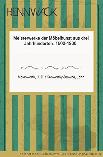 Meisterwerke der Möbelkunst aus drei Jahrhunderten. Von 1600-1900
