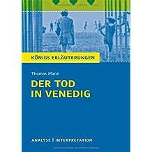 Der Tod in Venedig: Textanalyse und Interpretation mit ausführlicher Inhaltsangabe und Abituraufgaben mit Lösungen (Königs Erläuterungen)