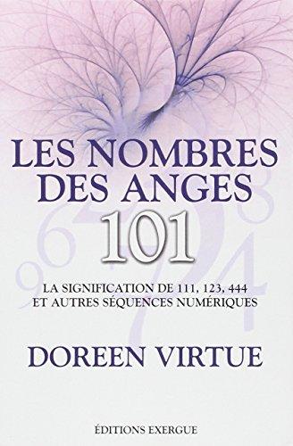 Les nombres des anges 101 : La signification de 111, 123, 444 et autres séquences numériques par Doreen Virtue
