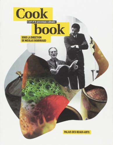 Cookbook : L'art et le processus culinaire. Palais des beaux-arts, exposition du 18 octobre 2013 au 9 janvier 2014