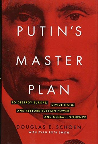 Putin's Master Plan: To Destroy Europe, Divide NATO, and Restore Russian Power and Global Influence por Douglas E. Schoen