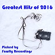 Fawlty Recordings Greatest Hits of 2016 [Explicit]