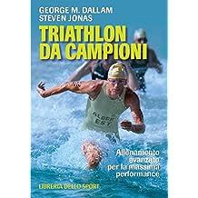 Triathlon da campioni. Allenamento avanzato per il raggiungimento della massima performance