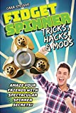 Fidget Spinner Tricks, Hacks & Mods: Amaze Your Friends with Spectacular Spinner Secrets! (English Edition)