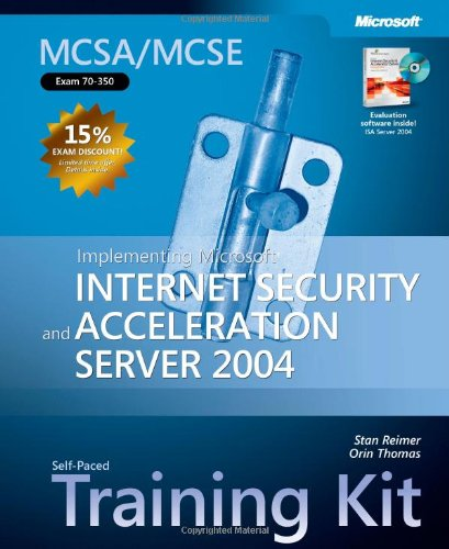 MCSA/MCSE Self-Paced Training Kit (Exam 70-350): Implementing Microsoft® Internet Security and Acceleration Server 2004 (Pro-Certification) (Isa Certification Study Guide)
