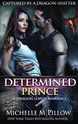Determined Prince: A Dragon Lords Story (Captured by a Dragon-Shifter) by Michelle M. Pillow (2014-11-18)