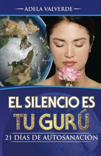 El Silencio es Tu Guru: 21 Dias de Autosanacion