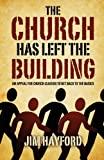 The Church Has Left the Building: An Appeal for Church Leaders to Get Back to the Basics by Jim Hayford (May 05,2011)