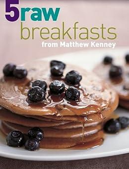 5 Raw Breakfasts from Matthew Kenney par [Kenney, Matthew]