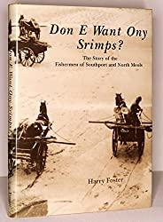 Don E Want Ony Srimps?: Story of the Fishermen of Southport and North Meols