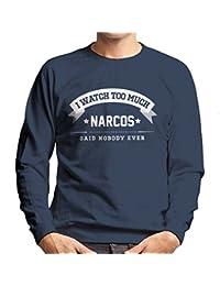 I Watch Too Much Narcos Said Nobody Ever Men s Sweatshirt 95c9455fb662