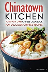 Chinatown Kitchen: Your Very Own Chinese Cookbook for Delicious Chinese Recipes by Gordon Rock (2016-03-09)