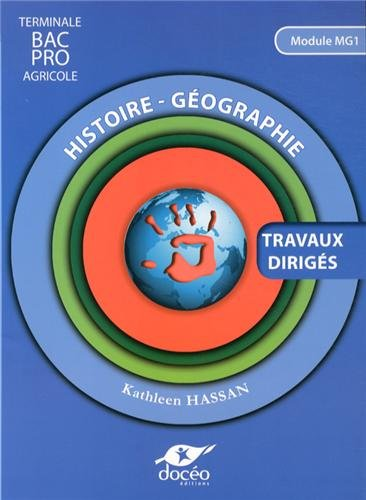 Histoire-Géographie Tle Bac Pro agricole : Travaux dirigés Module MG1 par Kathleen Hassan