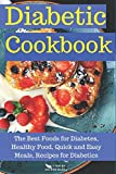 Diabetic Cookbook: The Best Foods for Diabetes, Healthy Food, Quick and Easy Meals, Recipes for Diabetics (Books for Diabetics)