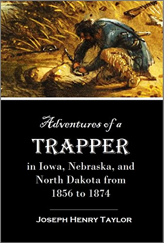 Adventures of a Trapper in Iowa, Nebraska, and North Dakota from 1856 to 1874 (1906) (English Edition)