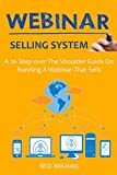 Webinar Selling System (2016): A 26 Step over The Shoulder Guide On Running A Webinar That Sells (English Edition)