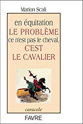 En équitation le problème ce n'est pas le cheval, c'est le cavalier