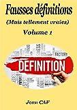 Fausses définitions (mais tellement vraies): Volume 1